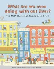 What Are We Even Doing With Our Lives?: The Most Honest Children's Book of All T