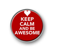 "KEEP CALM AND BE AWESOME / 1"" / 25mm / pin button / badge / novelty / funny"