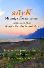AnyK, Mi Amiga Extraterrestre III : Disertaci�n Sobre Los Terr�colas by...