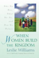 When Women Build the Kingdom : Who We Are, What We Do, and How We Relate by...