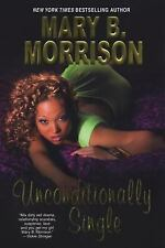 Unconditionally Single by Mary B. Morrison (2010, Paperback)