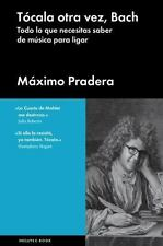 Tócala Otra Vez, Bach : Todo lo Que Necesitas Saber de Música para Ligar by...