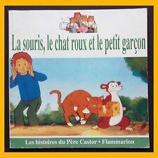 Les histoires du Père Castor LA SOURIS, LE CHAT ROUX ET LE PETIT GARÇON 1993