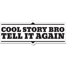"Cool Story Bro Tell It Again car bumper sticker decal 8"" x 3"""