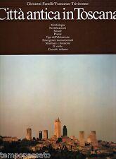 Urbanistica - CITTA' ANTICA IN TOSCANA - FANELLI GIOVANNI - SANSONI 1983