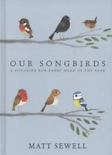 Our Songbirds : A Songbird for Every Week of the Year by Matt Sewell (2014,...