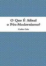 O Que É Afinal O Pós-Modernismo? by Carlos Ceia (2010, Hardcover)