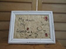 Primitive Framed Stitchery -white frame -quilt  -my mom my friend - 15