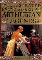 The Illustrated Encyclopaedia of Arthurian Legends by Coghlan, Ronan