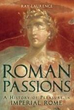 Roman Passions: A History of Pleasure in Imperial Rome by Laurence, Ray