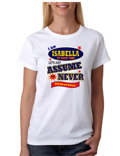 Bayside Made USA T-shirt I Am Isabella Save Time Let's Just Assume Never Wrong