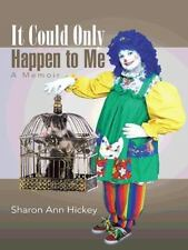 It Could Only Happen to Me : A Memoir by Sharon Ann Hickey (2015, Hardcover)
