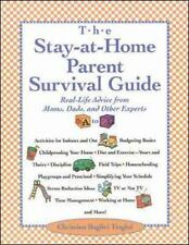 Stay-at-Home Parent's Survival Guide : Real-Life Advice from Moms, Dads and...
