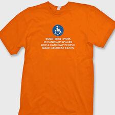 Sometimes I Park In Handicap Spaces Rude T-shirt Humor Tee Shirt