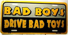 License Plate Bad boys drive bad toys Hot Rod plate New Aluminum auto tag 0430