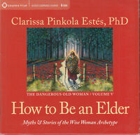 How to be an Elder Myths and Stories Wise Woman Clarissa Pinkola Estes 6CD Audio