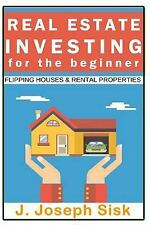 Real Estate Investing: for the Beginner : Start Flipping Houses and Rental...