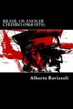 Brasil. Os Anos de Chumbo (1968-1974). : O Periodo das Trevas Do Regime...