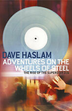 ADVENTURES ON THE WHEELS OF STEEL: THE RISE OF THE SUPERSTAR DJS., Haslam, Dave.