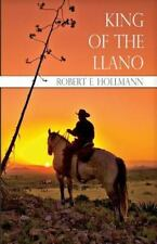 King of the Llano by Robert E. Hollmann (2006, Paperback)