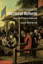The Politics of Electoral Reform : Changing the Rules of Democracy by Alan...