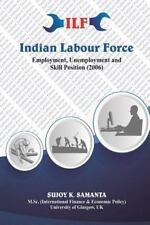 Indian Labour Force: Employment Unemployment and Skill Position (2006) by...