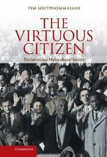 The Virtuous Citizen : Patriotism in a Multicultural Society by Tim...
