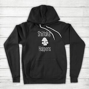 Shiitake Happens Mushroom Fungi Funny Foodie Mycology Gift Unisex Hoodie Sweater