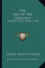 The Day Of The Crescent: Glimpses Of Old Turkey (1920) by Gilbert Ernest Hubbard