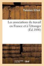 Les Associations du Travail en France et a L'Etranger by Villard-T (2016,...