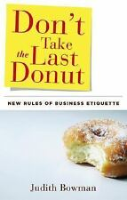 New, Don't Take the Last Donut: New Rules of Business Etiquette, Bowman, Judith,