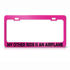 My Other Ride Is An Airplane  Hot Pink Metal License Plate Frame