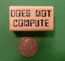 DOES NOT COMPUTE - Wood Mounted Teacher's Rubber Stamp