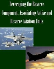 Leveraging the Reserve Component: Associating Active and Reserve Aviation U...