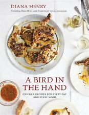 A Bird in the Hand: Chicken recipes for every day and every mood,Diana Henry