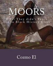 Moor : What They Didn't Teach You in Black History Class by Cozmo El (2015,...