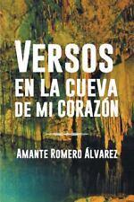 Versos en la Cueva de Mi Corazon by Amante Romero �lvarez (2013, Hardcover)