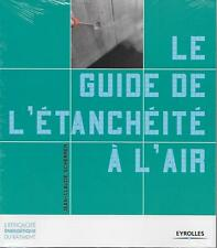 BATIMENT / LE GUIDE DE L'ETANCHEITE A L'AIR - ISOLATION - J.-C. SCHERRER - NEUF