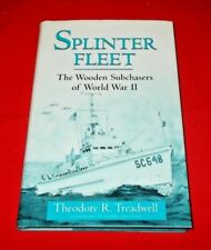 """""""Splinter Fleet"""" The Wooden Subchasers of WWII, (Signed 1st Print)  Treadwell"""