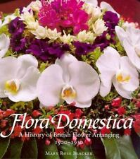 Flora Domestica : A History of British Flower Arranging 1500-1930 by Maryrose Bl