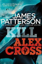 Kill Alex Cross His most terrifying case could be his last by James Patterson