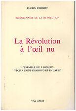 PARIZOT Lucien - LA REVOLUTION A L'OEIL NU - SAINT-CHAMOND ET JAREZ - 1987