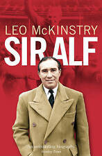Sir Alf: A Major Reappraisal of the Life and Times of England's Greatest Footbal