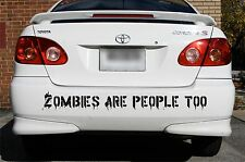 Zombies are People too bumper sticker   vinyl wall decal