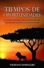 Tiempos de Oportunidades : Los Tiempos Más Oscuros Traen una Oportunidad para...