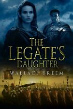 The Legate's Daughter: A Novel,Wallace Breem