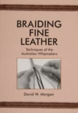 Braiding Fine Leather: Techniques of the Australian Whipmakers (Paperback or Sof
