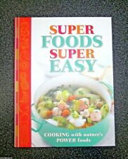 SUPER FOODS SUPER EASY Cooking With Nature's Power Foods NEW HC 2012