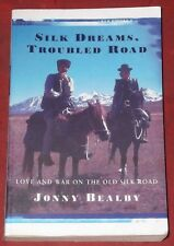 SILK DREAMS, TROUBLED ROAD ~Jonny Bealby ~ LOVE AND WAR ON THE OLD SILK ROAD