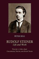 Rudolf Steiner, Life and Work : Volume 1 (1861¿1890): Childhood, Youth, and...